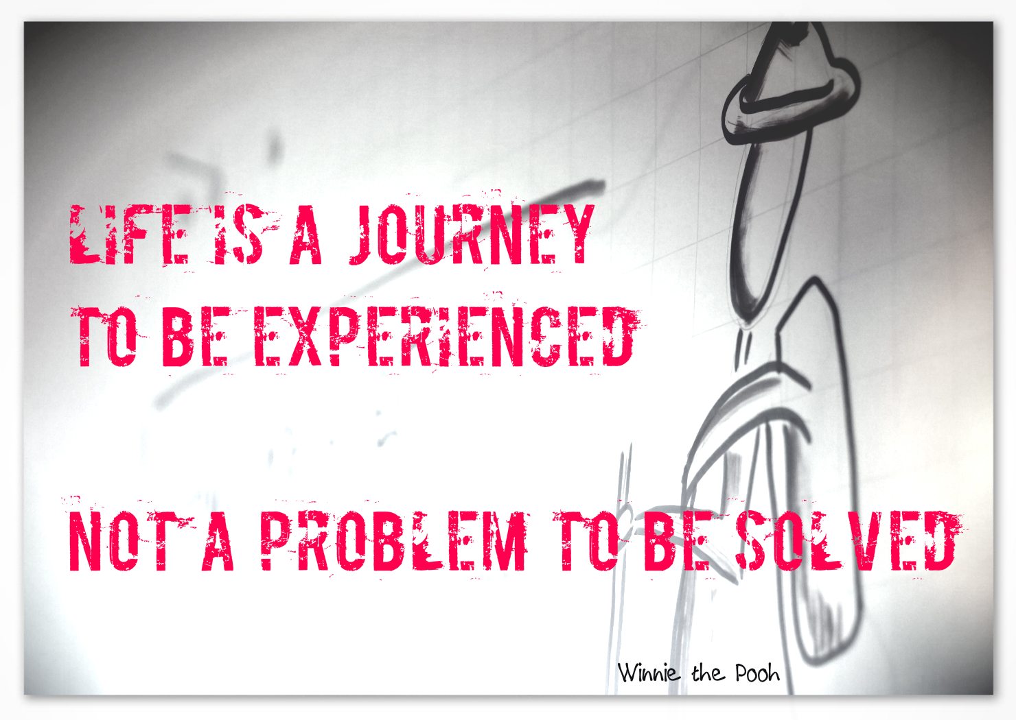 Life is a journey to be experienced - not a problem to be solved